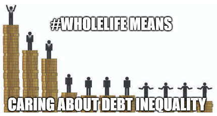 Wholelife means caring about debt inequality